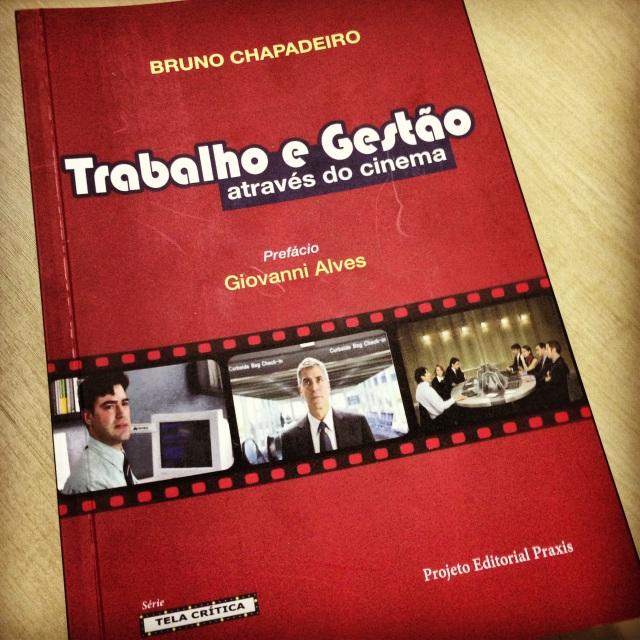 CHAPADEIRO, Bruno. Trabalho e Gestão através do Cinema. Londrina: Ed. Práxis. Bauru: Canal 6, 2013.